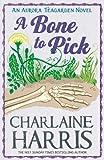 Charlaine Harris A Bone to Pick: An Aurora Teagarden Novel (AURORA TEAGARDEN MYSTERY)