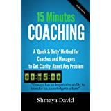 "15 Minutes Coaching: A ""Quick & Dirty"" Method for Coaches and Managers to Get Clarity About Any Problem"
