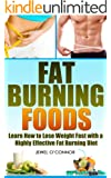 Fat Burning Foods: Learn How to Lose Weight Fast with a Highly Effective Fat Burning Diet