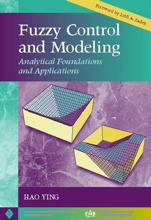 Fuzzy Control and Modeling: Analytical Foundations and Applications, by Hao Ying