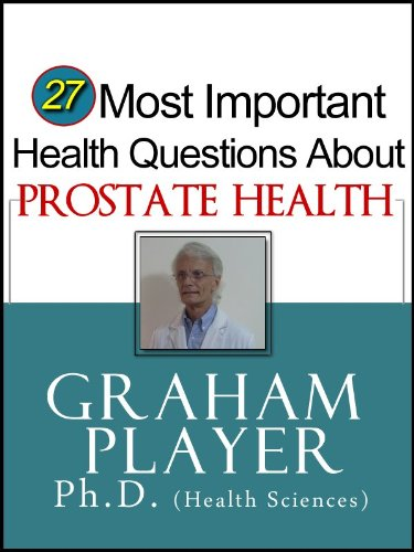 27 Most Important Health Questions about Prostate Health: Mainstream, Complementary and Nutritional Answers (27 Most Important Health Questions Series)
