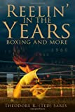 Theorore R. Sares Reelin' in the Years: Boxing and More