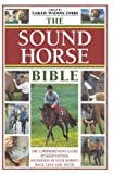 ISBN: 0715329995 - The Sound Horse Bible: The Comprehensive Guide to Maintaining Soundness in Your Horse's Back, Legs and Teeth
