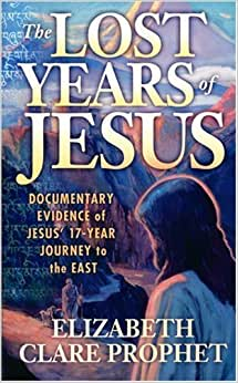 By Elizabeth Clare Prophet - Lost Years of Jesus: Documentary Evidence