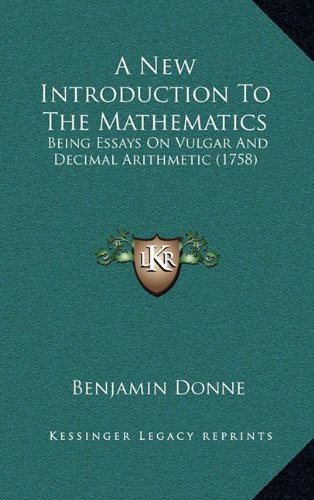A New Introduction to the Mathematics: Being Essays on Vulgar and Decimal Arithmetic (1758)
