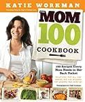 The Mom 100 Cookbook: 100 Recipes Eve...