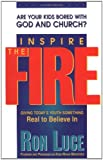 Inspire The Fire: Are your kids bored with God and Church? (0884193705) by Luce, Ron