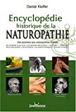 Encyclopdie historique de la naturopathie : Des pionniers aux naturopathes actuels