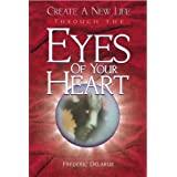 Create A New Life Through The Eyes of Your Heart