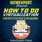 How to Do Virtualization: Your Step-by-Step Guide to Virtualization Hörbuch von  HowExpert Press Gesprochen von: Shane Radliff