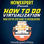 How to Do Virtualization: Your Step-by-Step Guide to Virtualization |  HowExpert Press