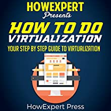 How to Do Virtualization: Your Step-by-Step Guide to Virtualization Audiobook by  HowExpert Press Narrated by Shane Radliff