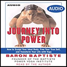 Journey Into Power: How to Sculpt your Ideal Body, Free your True Self, and Transform your life with Baptiste Power Vinyasa Yoga Audiobook by Baron Baptiste Narrated by Baron Baptiste