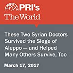 These Two Syrian Doctors Survived the Siege of Aleppo — and Helped Many Others Survive, Too   Joyce Hackel