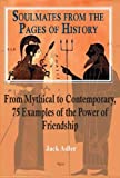 img - for Soulmates from the Pages of History: From Mythical to Contemporary, 75 Examples of the Power of Friendship book / textbook / text book