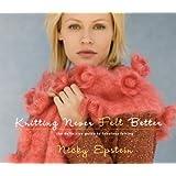 Knitting Never Felt Better: The Definitive Guide to Fabulous Felting