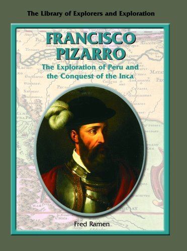 Francisco Pizarro: The Exploration of Peru and the Conquest of the Inca (Library of Explorers and Exploration)