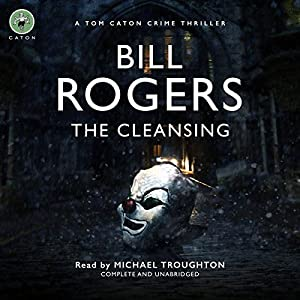 The Cleansing: DCI Tom Caton Manchester Murder Mysteries, Book 1 (       UNABRIDGED) by Bill Rogers Narrated by Michael Troughton