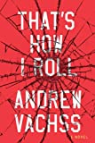 That's How I Roll: A Novel (0307379949) by Vachss, Andrew