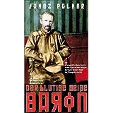 Der blutige weiße Baron: Die erstaunliche Geschichte eines russischen Adeligen, der zum letzten Khan der Mongolei...