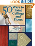50 Ways to Paint Ceilings and Floors:...
