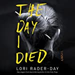 The Day I Died: A Novel | Lori Rader-Day