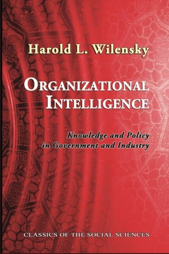 Organizational Intelligence: Knowledge and Policy in Government and Industry (Classics of the Social Sciences)