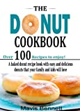 The Donut Cookbook: A Baked Donut Recipe Book with Easy and Delicious Donuts that your Family and Kids Will Love (Doughnut Cookbook Recipes)