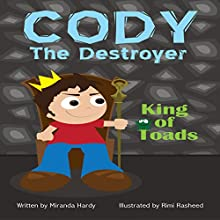 Cody the Destroyer, King of Toads (Volume 1) (       UNABRIDGED) by Miranda Hardy Narrated by Jon Diienno