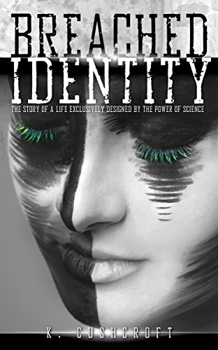 Book: Breached Identity - The story of a life exclusively designed by the power of science by Kirsten Cushcroft