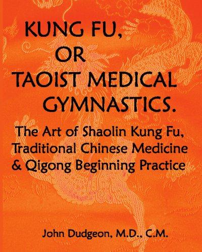 Kung Fu, Or Taoist Medical Gymnastics: The Art Of Shaolin Kung Fu, Traditional Chinese Medicine And Qigong Beginning Pra