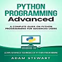 Python Programming Advanced: A Complete Guide on Python Programming for Advanced Users Audiobook by Adam Stewart Narrated by Cory Schaeffer