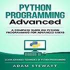Python Programming Advanced: A Complete Guide on Python Programming for Advanced Users Hörbuch von Adam Stewart Gesprochen von: Cory Schaeffer