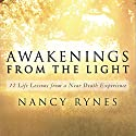 Awakenings from the Light: 12 Life Lessons from a Near Death Experience Audiobook by Nancy Rynes Narrated by Nancy Rynes