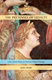 The Pretenses of Loyalty: Locke, Liberal Theory, and American Political Theology (0199756546) by Perry, John