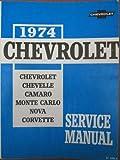 1974 Chevrolet service manual -Chevrolet, chevelle, camaro, monte carlo, nova, corvette