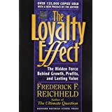 The Loyalty Effect: The Hidden Force Behind Growth, Profits, and Lasting Valueby Frederick F. Reichheld
