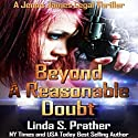 Beyond a Reasonable Doubt: Jenna James Legal Thrillers, Book 1 Audiobook by Linda S. Prather Narrated by Logan McAllister