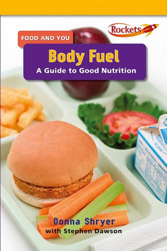 Body Fuel: A Guide to Good Nutrition (Food and You)