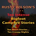 Ten Intense Bigfoot Campfire Stories: Collection #5 (       UNABRIDGED) by Rusty Wilson Narrated by Richard Henzel
