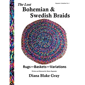 The Lost Bohemian and Swedish Braids: Rugs, Baskets, Variations (Rugmaker's Handbook) (Volume 6)