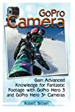 GoPro Camera: Gain Advanced Knowledge for Fantastic Footage with GoPro Hero 3 and GoPro Hero 3+ Cameras (GoPro Camera, GoPro cameras for dummies, GoPro camera hero)
