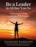 img - for Be a Leader in All that You Do: A Self-Exam of your Leadership Effectiveness by Charisse Rudolph (2012-11-04) book / textbook / text book