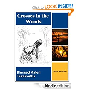 Crosses in the Woods - Blessed Kateri Tekakwitha