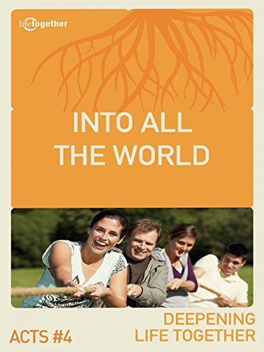 Acts #4 (Deepening Life Together) Into All the World