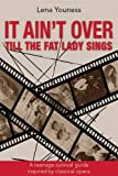 It Ain't Over Till the Fat Lady Sings: A Teenage Survival Guide Inspired by Classical Opera