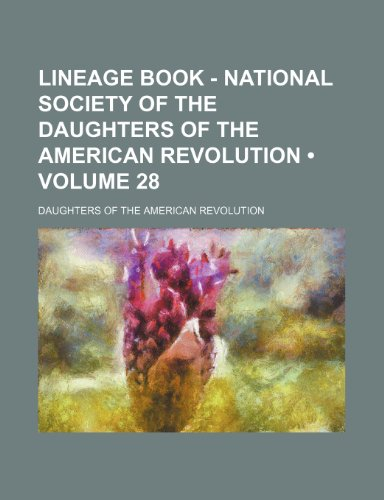 Lineage Book - National Society of the Daughters of the American Revolution (Volume 28)