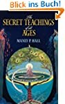 The Secret Teachings of All Ages: An...