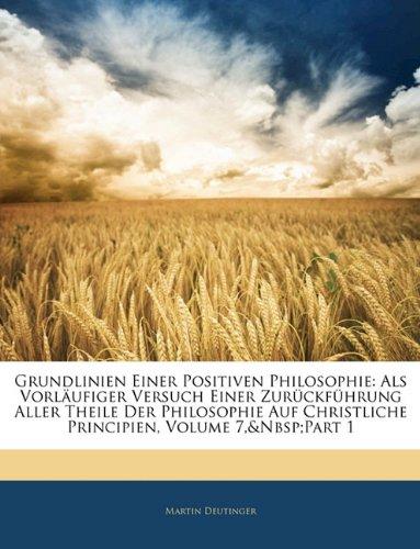 Grundlinien Einer Positiven Philosophie: Als Vorläufiger Versuch Einer Zurückführung Aller Theile Der Philosophie Auf Christliche Principien, Volume 7,part 1