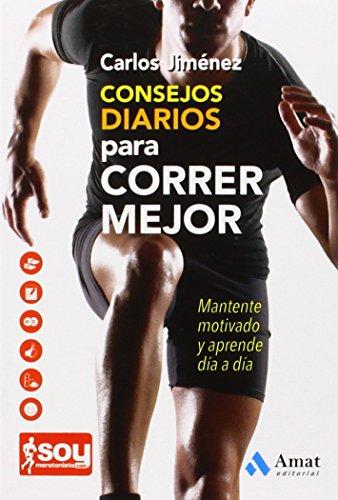 Consejos Diarios Para Correr Mejor. Mantente Motivado Y Aprende Día A Día (Salud Y Bienestar (amat))